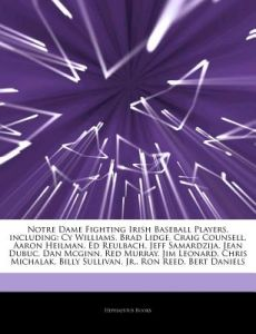 Articles on Notre Dame Fighting Irish Baseball Players, Including: Cy Williams, Brad Lidge, Craig Counsell, Aaron Heilman, Ed Reulbach, Jeff Samardzij by Hephaestus Books - Paperback