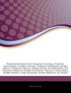 Articles on Northwestern State Demons Football Players, Including: Charlie Tolar, Charlie Hennigan, Jackie Smith, Terrence McGee, Mark Duper, Ed Orger by Hephaestus Books - Paperback