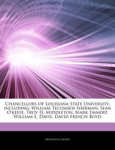 Articles on Chancellors of Louisiana State University, Including: William Tecumseh Sherman, Sean O'Keefe, Troy H. Middleton, Mark Emmert, William E. D by Hephaestus Books - Paperback