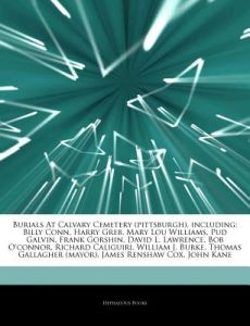 Articles on Burials at Calvary Cemetery (Pittsburgh), Including: Billy Conn, Harry Greb, Mary Lou Williams, Pud Galvin, Frank Gorshin, David L. Lawren by Hephaestus Books - Paperback