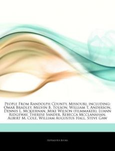 Articles on People from Randolph County, Missouri, Including: Omar Bradley, Melvin B. Tolson, William T. Anderson, Dennis L. McKiernan, Mike Wilson (F by Hephaestus Books - Paperback