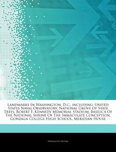 Articles on Landmarks in Washington, D.C., Including: United States Naval Observatory, National Grove of State Trees, Robert F. Kennedy Memorial Stadi by Hephaestus Books - Paperback