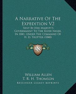 A Narrative of the Expedition V2: Sent Her Majesty's Government to the River Niger, in 1841, Under the Command of H. D. Trotter (1848) by William Allen, T. R. H. Thomson - Paperback