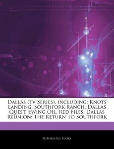 Articles on Dallas (TV Series), Including: Knots Landing, Southfork Ranch, Dallas Quest, Ewing Oil, Red Files, Dallas Reunion: The Return to Southfork by Hephaestus Books - Paperback