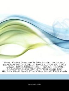 Articles on Music Videos Directed Dave Meyers, Including: Breakaway (Kelly Clarkson Song), All for You (Janet Jackson Song), Outrageous, Through th by Hephaestus Books - Paperback