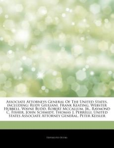Articles on Associate Attorneys General of the United States, Including: Rudy Giuliani, Frank Keating, Webster Hubbell, Wayne Budd, Robert McCallum, J by Hephaestus Books - Paperback