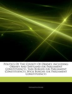 Articles on Politics of the County of Orkney, Including: Orkney and Shetland (UK Parliament Constituency), Tain Burghs (UK Parliament Constituency), W by Hephaestus Books - Paperback
