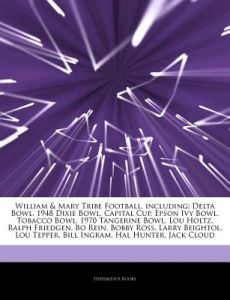 Articles on William & Mary Tribe Football, Including: Delta Bowl, 1948 Dixie Bowl, Capital Cup, Epson Ivy Bowl, Tobacco Bowl, 1970 Tangerine Bowl, Lou by Hephaestus Books - Paperback
