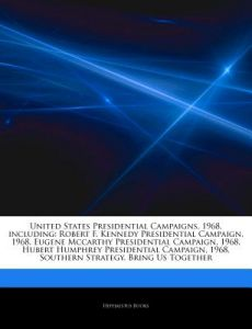 Articles on United States Presidential Campaigns, 1968, Including: Robert F. Kennedy Presidential Campaign, 1968, Eugene McCarthy Presidential Campaig by Hephaestus Books - Paperback