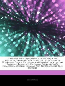 Articles on Persecution of Homosexuals, Including: John Atherton, Giovanni Di Giovanni, Jacques Chausson, Dominique Phinot, Catherina Margaretha Linck by Hephaestus Books - Paperback
