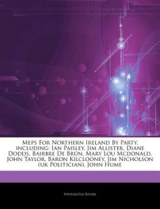 Articles on Meps for Northern Ireland Party, Including: Ian Paisley, Jim Allister, Diane Dodds, Bairbre de Br N, Mary Lou McDonald, John Taylor, Ba by Hephaestus Books - Paperback