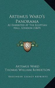 Artemus Ward's Panorama: As Exhibited at the Egyptian Hall, London (1869) as Exhibited at the Egyptian Hall, London (1869) by Artemus Ward, Thomas William Robertson, E. P. Hingston - Hardcover