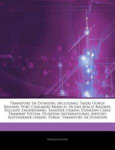 Articles on Transport in Dunedin, Including: Taieri Gorge Railway, Port Chalmers Branch, Ocean Beach Railway, Hillside Engineering, Seasider (Train), by Hephaestus Books - Paperback