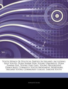 Articles on Youth Wings of Political Parties in Ireland, Including: Sdlp Youth,