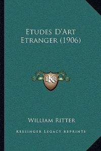 Etudes D'Art Etranger (1906) by William Ritter - Hardcover