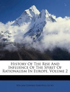 History of the Rise and Influence of the Spirit of Rationalism in Europe, Volume 2 by William Edward Hartpole Lecky - Paperback