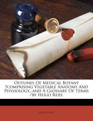 Outlines of Medical Botany ?Comprising Vegetable Anatomy and ...