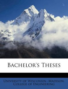 Bachelor's Theses by University of Wisconsin--Madison Colleg - Paperback