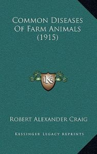 Common Diseases of Farm Animals (1915) by Robert Alexander Craig - Hardcover