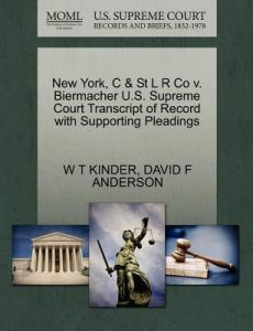 New York, C & St L R Co V. Biermacher U.S. Supreme Court Transcript of Record with Supporting Pleadings by W. T. Kinder, David F. Anderson - Paperback