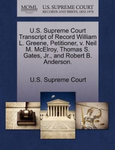 U.S. Supreme Court Transcript of Record William L. Greene, Petitioner, V. Neil M. McElroy, Thomas S. Gates, JR., and Robert B. Anderson. by U. S. Supreme Court - Paperback