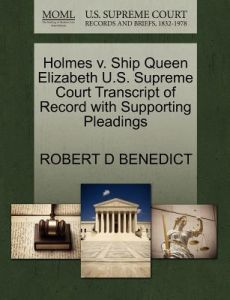 Holmes V. Ship Queen Elizabeth U.S. Supreme Court Transcript of Record with Supporting Pleadings by Robert D. Benedict - Paperback