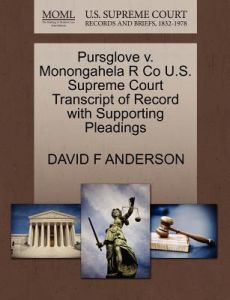 Pursglove V. Monongahela R Co U.S. Supreme Court Transcript of Record with Supporting Pleadings by David F. Anderson - Paperback