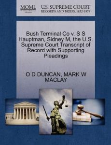 Bush Terminal Co V. S S Hauptman, Sidney M, the U.S. Supreme Court Transcript of Record with Supporting Pleadings by O. D. Duncan, Mark W. Maclay - Paperback