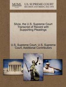 Silvia, the U.S. Supreme Court Transcript of Record with Supporting Pleadings by Additional Contributors, U. S. Supreme Court - Paperback