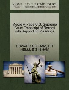 Moore V. Page U.S. Supreme Court Transcript of Record with Supporting Pleadings by Edward S. Isham, H. T. Helm, E. S. Isham - Paperback