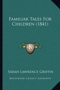 Familiar Tales for Children (1841) by Sarah Lawrence Griffin - Paperback