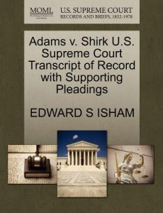 Adams V. Shirk U.S. Supreme Court Transcript of Record with Supporting Pleadings by Edward S. Isham - Paperback