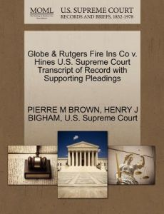 Globe & Rutgers Fire Ins Co V. Hines U.S. Supreme Court Transcript of Record with Supporting Pleadings by Pierre M. Brown, Henry J. Bigham, U. S. Supreme Court - Paperback