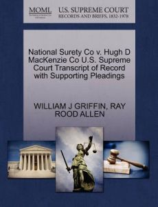 National Surety Co V. Hugh D MacKenzie Co U.S. Supreme Court Transcript of Record with Supporting Pleadings by William J. Griffin, Ray Rood Allen - Paperback