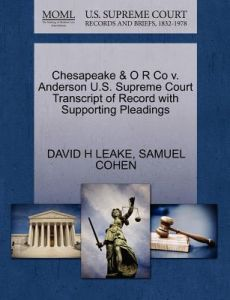 Chesapeake & O R Co V. Anderson U.S. Supreme Court Transcript of Record with Supporting Pleadings by David H. Leake, Samuel Cohen - Paperback