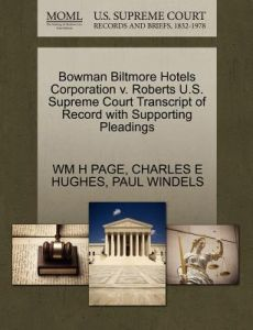 Bowman Biltmore Hotels Corporation V. Roberts U.S. Supreme Court Transcript of Record with Supporting Pleadings by Wm H. Page, Charles E. Hughes, Paul Windels - Paperback