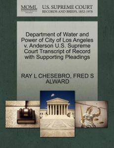Department of Water and Power of City of Los Angeles V. Anderson U.S. Supreme Court Transcript of Record with Supporting Pleadings by Ray L. Chesebro, Fred S. Alward - Paperback