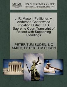 J. R. Mason, Petitioner, V. Anderson-Cottonwood Irrigation District. U.S. Supreme Court Transcript of Record with Supporting Pleadings by Peter Tum Suden, L. C. Smith - Paperback