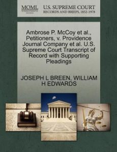 Ambrose P. McCoy et al., Petitioners, V. Providence Journal Company et al. U.S. Supreme Court Transcript of Record with Supporting Pleadings by Joseph L. Breen, William H. Edwards - Paperback