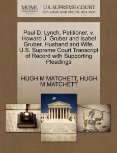 Paul D. Lynch, Petitioner, V. Howard J. Gruber and Isabel Gruber, Husband and Wife. U.S. Supreme Court Transcript of Record with Supporting Pleadings by Hugh M. Matchett - Paperback