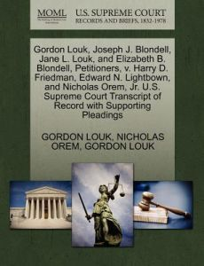 Gordon Louk, Joseph J. Blondell, Jane L. Louk, and Elizabeth B. Blondell, Petitioners, V. Harry D. Friedman, Edward N. Lightbown, and Nicholas Orem, J by Gordon Louk, Nicholas Orem - Paperback
