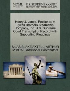Henry J. Jones, Petitioner, V. Lykes Brothers Steamship Company, Inc. U.S. Supreme Court Transcript of Record with Supporting Pleadings by Silas Blake Axtell, Arthur M. Boal, Additional Contributors - Paperback