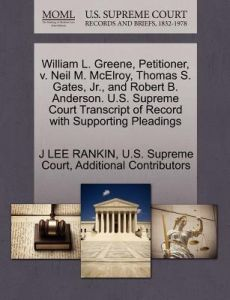 William L. Greene, Petitioner, V. Neil M. McElroy, Thomas S. Gates, JR., and Robert B. Anderson. U.S. Supreme Court Transcript of Record with Supporti by J. Lee Rankin, Additional Contributors, U. S. Supreme Court - Paperback