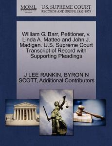 William G. Barr, Petitioner, V. Linda A. Matteo and John J. Madigan. U.S. Supreme Court Transcript of Record with Supporting Pleadings by J. Lee Rankin, Byron N. Scott, Additional Contributors - Paperback