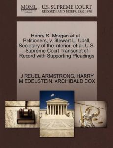 Henry S. Morgan et al., Petitioners, V. Stewart L. Udall, Secretary of the Interior, et al. U.S. Supreme Court Transcript of Record with Supporting Pl by J. Reuel Armstrong, Harry M. Edelstein, Archibald Cox - Paperback