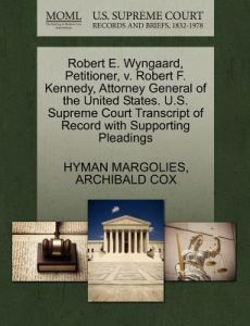 Robert E. Wyngaard, Petitioner, V. Robert F. Kennedy, Attorney General of the United States. U.S. Supreme Court Transcript of Record with Supporting P by Hyman Margolies, Archibald Cox - Paperback