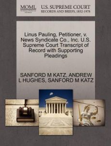 Linus Pauling, Petitioner, V. News Syndicate Co., Inc. U.S. Supreme Court Transcript of Record with Supporting Pleadings by Sanford M. Katz, Andrew L. Hughes - Paperback
