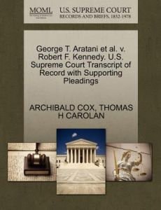 George T. Aratani et al. V. Robert F. Kennedy. U.S. Supreme Court Transcript of Record with Supporting Pleadings by Archibald Cox, Thomas H. Carolan - Paperback