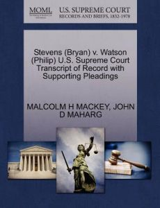 Stevens (Bryan) V. Watson (Philip) U.S. Supreme Court Transcript of Record with Supporting Pleadings by Malcolm H. Mackey, John D. Maharg - Paperback