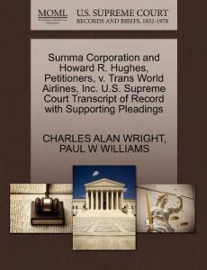 Summa Corporation and Howard R. Hughes, Petitioners, V. Trans World Airlines, Inc. U.S. Supreme Court Transcript of Record with Supporting Pleadings by Charles Alan Wright, Paul W. Williams - Paperback